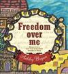 Freedom Over Me - Eleven Slaves, Their Lives and Dreams Brought to Life