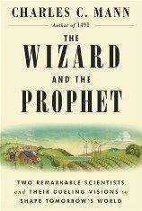 The Wizard and the Prophet - Two Remarkable Scientists and Their Dueling Visions to Shape Tomorrow's World