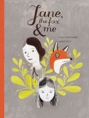 Jane, the Fox, and Me by Fanny Britt; illustrated by Isabelle Arsenault; translated by Christine Mor