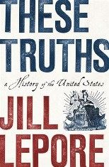 These Truths - A History of the United States by Jill Lepore