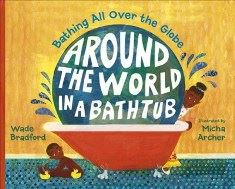 Around the World in a Bathtub by Wade Bradford; illustrated by Micha Archer