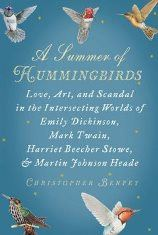 A Summer of Hummingbirds: Love, Art, and Scandal in the Intersecting Worlds of Emily Dickinson, Mark