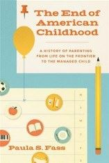 The End of American Childhood by Paula S. Fass