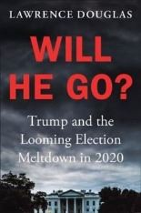 Will He Go? Trump and the Looming Election Meltdown of 2020