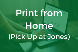 Print from Home - Pick Up at Jones