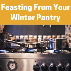 Feasting from Your Winter Pantry