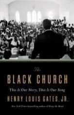 The Black Church: This is Our Story, This is Our Song by Henry Louis Gates Jr.