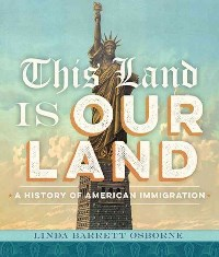 This Land is Our Land - The History of American Immigration